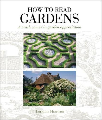 How to Read Gardens: A Crash Course in Garden Appreciation (Paperback)