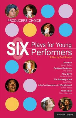 Producers' Choice - Six Plays for Young Performers: Promise; Oedipus/Antigone; Tory Boyz; Butterfly Club; Alice's Adventures in Wonderland; Punk Rock - Play Anthologies (Paperback)