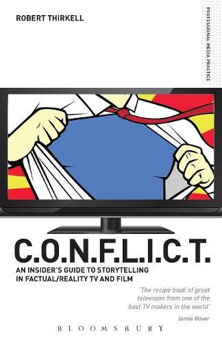 CONFLICT - the Insiders' Guide to Storytelling in Factual/reality TV & Film: The C.O.N.F.L.I.C.T Toolkit for TV and Film Producers - Professional Media Practice (Paperback)
