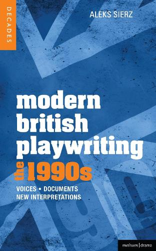Modern British Playwriting: The 1990s: Voices, Documents, New Interpretations - Decades of Modern British Playwriting (Paperback)