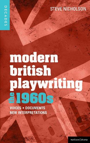 Modern British Playwriting: The 1960s: Voices, Documents, New Interpretations - Decades of Modern British Playwriting (Paperback)