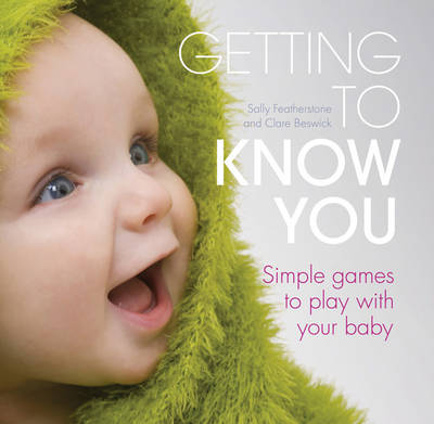 Getting to Know You: Simple Games to Play with Your New Baby (Hardback)