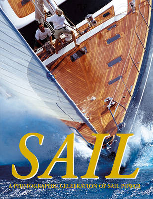 Sail: A Photographic Celebration of Sail Power (Paperback)