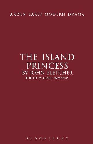 The Island Princess - Arden Early Modern Drama (Hardback)