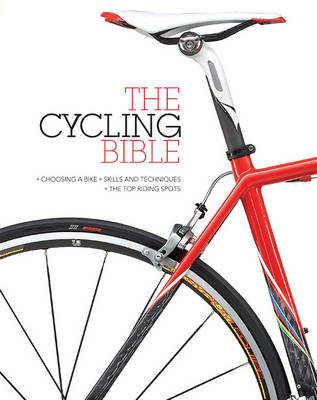 The Cycling Bible: The complete guide for all cyclists from novice to expert (Hardback)