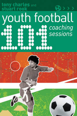 101 Youth Football Coaching Sessions - 101 Drills (Paperback)