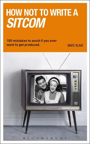 How NOT to Write a Sitcom: 100 mistakes to avoid if you ever want to get produced - Writing Handbooks (Paperback)