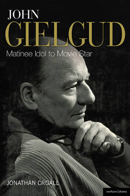John Gielgud: Matinee Idol to Movie Star - Biography and Autobiography (Hardback)