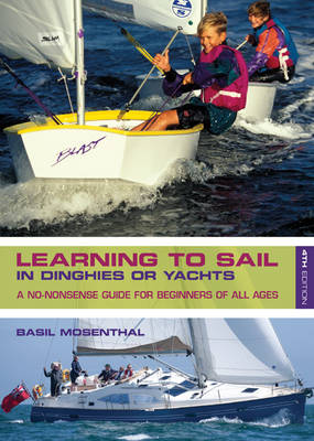 Learning to Sail: In Dinghies or Yachts: A No-Nonsense Guide for Beginners of All Ages (Paperback)