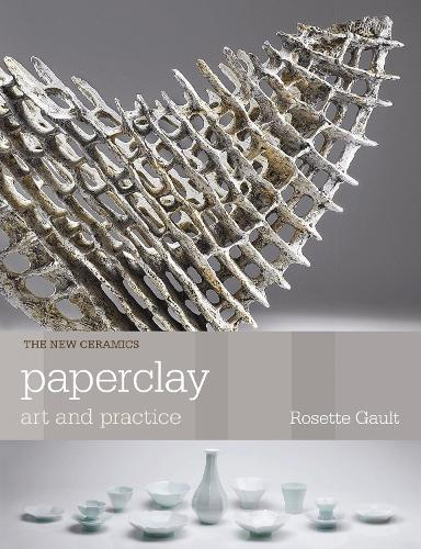 Paperclay: Art and Practice - New Ceramics (Paperback)