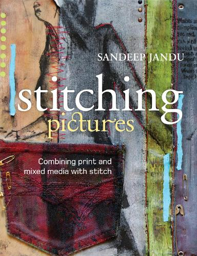 Stitching Pictures: Combining Print and Mixed Media with Stitch (Paperback)