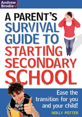 Parent's Survival Guide to Starting Secondary School: Ease the transition for you and your child! (Paperback)
