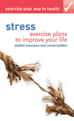 Exercise your way to health: Stress: Exercise plans to improve your life - Exercise Your Way to Health (Paperback)