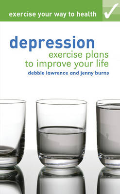 Exercise your way to health: Depression: Exercise plans to improve your life - Exercise Your Way to Health (Paperback)