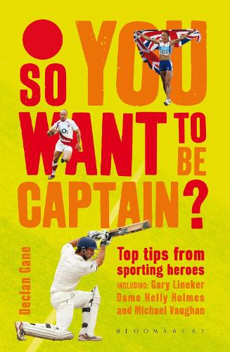 So you want to be captain?: Top Tips from Sporting Heroes (Hardback)