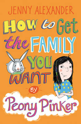 How To Get The Family You Want by Peony Pinker - Peony Pinker (Paperback)