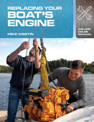 Replacing Your Boat's Engine - Adlard Coles Manuals (Paperback)