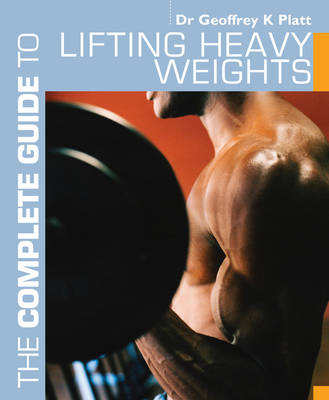 The Complete Guide to Lifting Heavy Weights - Complete Guides (Paperback)