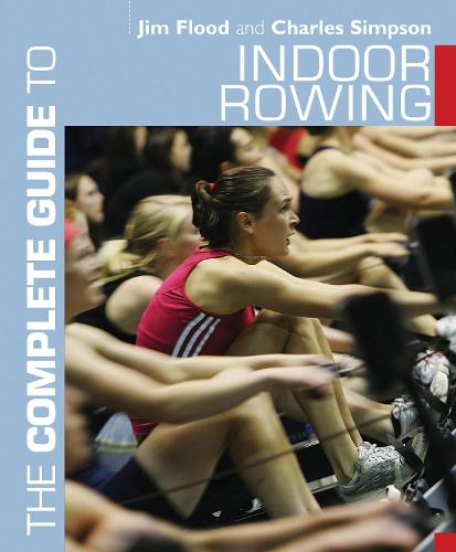 The Complete Guide to Indoor Rowing - Complete Guides (Paperback)