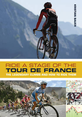 Ride a Stage of the Tour de France: The legendary climbs and how to ride them (Paperback)