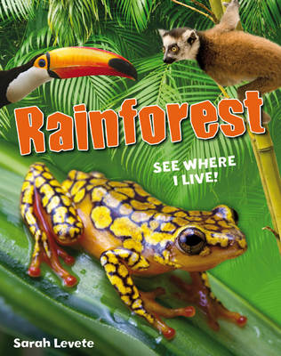 Rainforest See Where I Live!: Age 6-7, below average readers - White Wolves Non Fiction (Paperback)