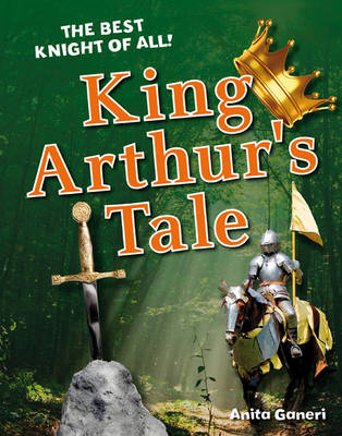 King Arthur's Tale: Age 6-7, average readers - White Wolves Non Fiction (Hardback)
