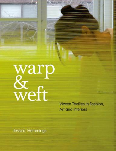 Warp and Weft: Woven Textiles in Fashion, Art and Interiors (Paperback)