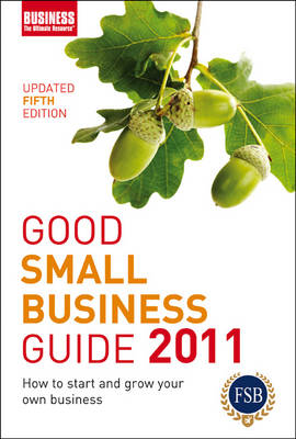 Good Small Business Guide 2011 2011: How to Start and Grow Your Own Business (Paperback)