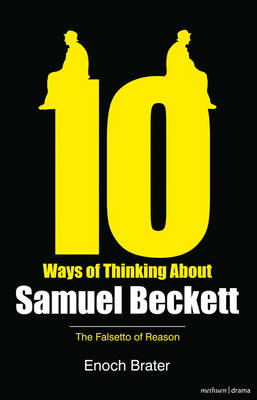 Ten Ways of Thinking About Samuel Beckett: The Falsetto of Reason - Diaries, Letters and Essays (Paperback)