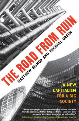 The Road from Ruin: A New Capitalism for a Big Society (Paperback)