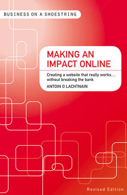 Making an Impact Online: Creating a Website That Really Works...Without Breaking the Bank - Business on a Shoestring (Paperback)