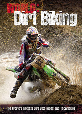 Dirt Biking: The World's Hottest Dirt Bike Rides and Techniques - World Sports Guide (Paperback)