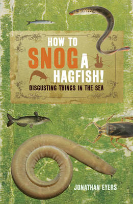How to Snog a Hagfish!: Disgusting Things in the Sea (Paperback)