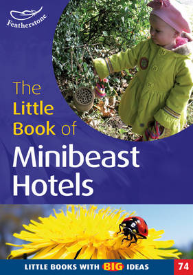 The Little Book of Minibeast Hotels: Little Books with Big Ideas (74) - Little Books (Paperback)