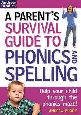 Parent's Survival Guide to Phonics and Spelling: Help your child through the phonics maze! (Paperback)