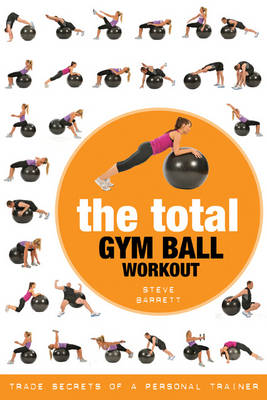 The Total Gym Ball Workout: Trade Secrets of a Personal Trainer (Paperback)
