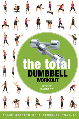 The Total Dumbbell Workout: Trade Secrets of a Personal Trainer (Paperback)