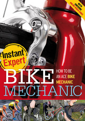 Bike Mechanic - Instant Expert (Hardback)