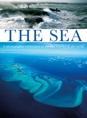 The Sea: A Photographic Celebration of the First Wonder of the World (Hardback)