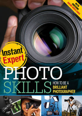 Photo Skills: How to Be a Brilliant Photographer - Instant Expert (Hardback)
