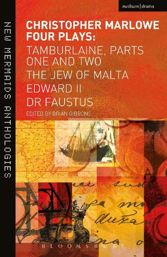 Christopher Marlowe: Four Plays: Tamburlaine, Parts One and Two, The Jew of Malta, Edward II and Dr Faustus - New Mermaids (Paperback)