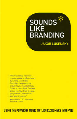 Sounds Like Branding: Use the Power of Music to Turn Customers into Fans (Paperback)
