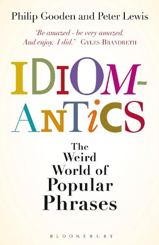 Idiomantics: The Weird World of Popular Phrases (Hardback)