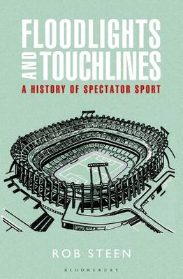 Floodlights and Touchlines: A History of Spectator Sport (Hardback)