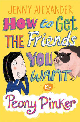 How to Get the Friends You Want by Peony Pinker - Peony Pinker (Paperback)
