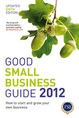 Good Small Business Guide 2012: How to Start and Grow Your Own Business (Paperback)
