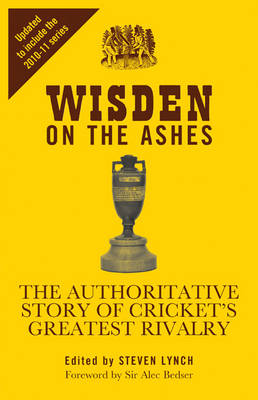 Wisden on the Ashes: The Authoritative Story of Cricket's Greatest Rivalry (Hardback)