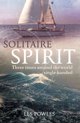 Solitaire Spirit: Three Times Around the World Single-Handed (Paperback)