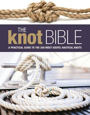 The Knot Bible: The Complete Guide to Knots and Their Uses (Hardback)