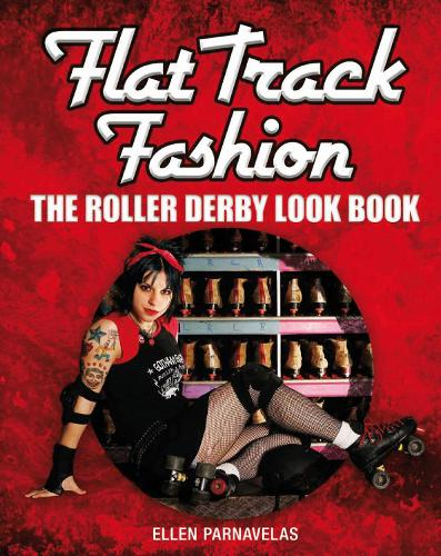 Flat Track Fashion: The Roller Derby Look Book (Paperback)
